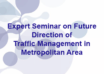 Expert Seminar on Future Direction of Traffic Management in Metropolitan Area